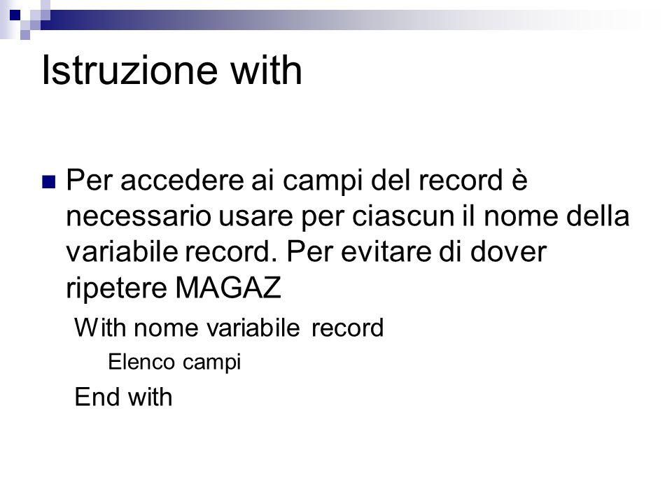 Istruzione with Per accedere ai campi del record è necessario usare per ciascun il nome della variabile record. Per evitare di dover ripetere MAGAZ Wi