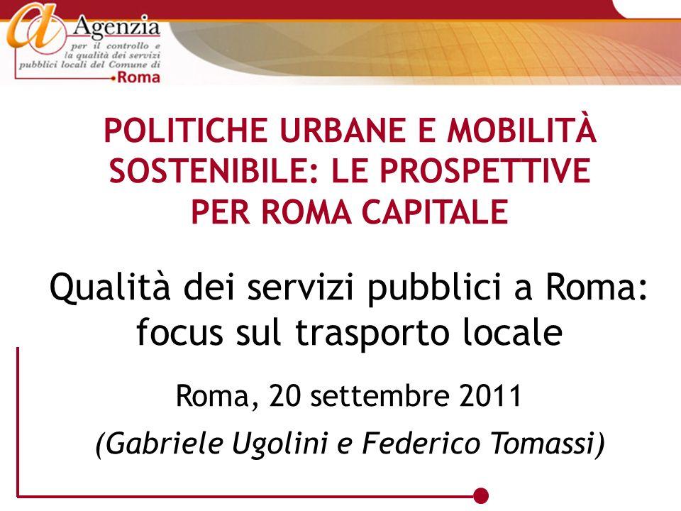 POLITICHE URBANE E MOBILITÀ SOSTENIBILE: LE PROSPETTIVE PER ROMA CAPITALE Qualità dei servizi pubblici a Roma: focus sul trasporto locale Roma, 20 set