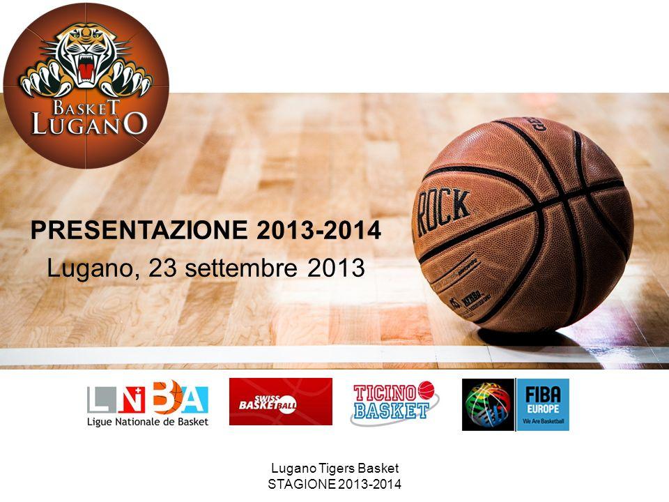 Lugano Tigers Basket STAGIONE 2013-2014 PRESENTAZIONE 2013-2014 Lugano, 23 settembre 2013