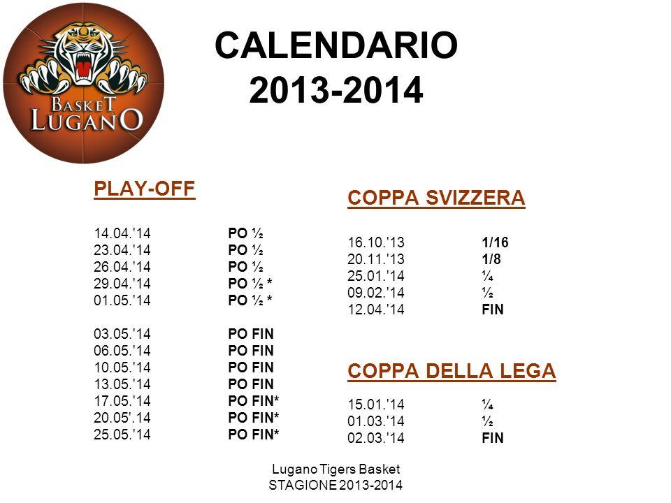 Lugano Tigers Basket STAGIONE 2013-2014 PLAY-OFF 14.04.'14PO ½ 23.04.'14PO ½ 26.04.'14PO ½ 29.04.'14PO ½ * 01.05.'14PO ½ * 03.05.'14PO FIN 06.05.'14PO