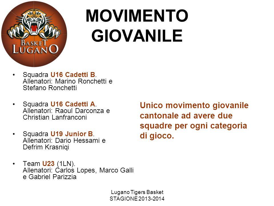 Lugano Tigers Basket STAGIONE 2013-2014 MOVIMENTO GIOVANILE Squadra U16 Cadetti B. Allenatori: Marino Ronchetti e Stefano Ronchetti Squadra U16 Cadett