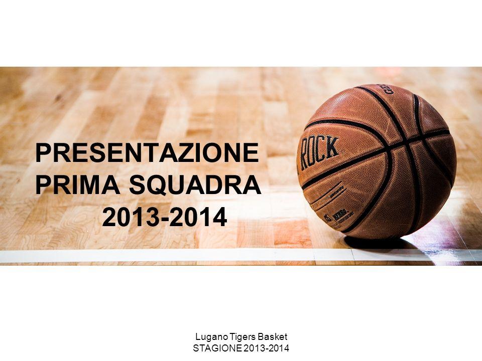 Lugano Tigers Basket STAGIONE 2013-2014 PRESENTAZIONE PRIMA SQUADRA 2013-2014