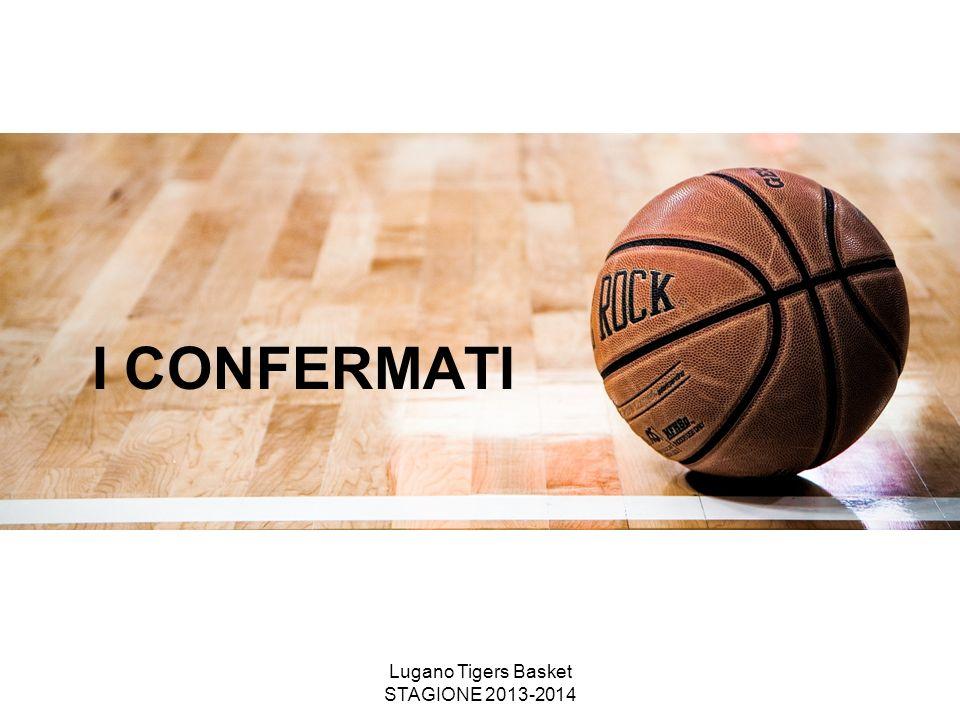 Lugano Tigers Basket STAGIONE 2013-2014 I CONFERMATI
