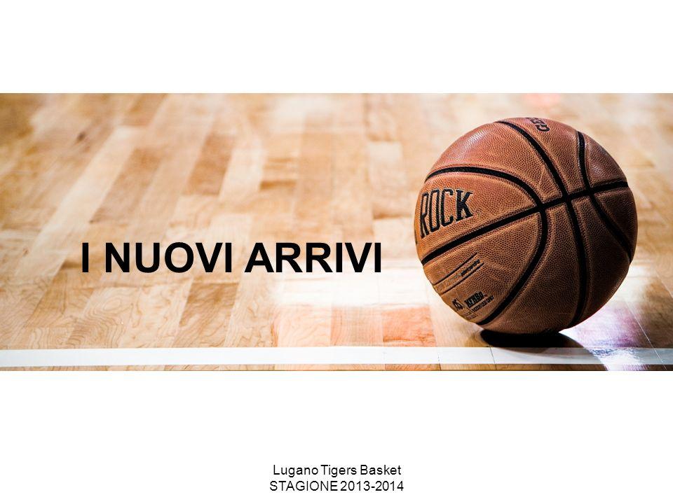 Lugano Tigers Basket STAGIONE 2013-2014 I NUOVI ARRIVI