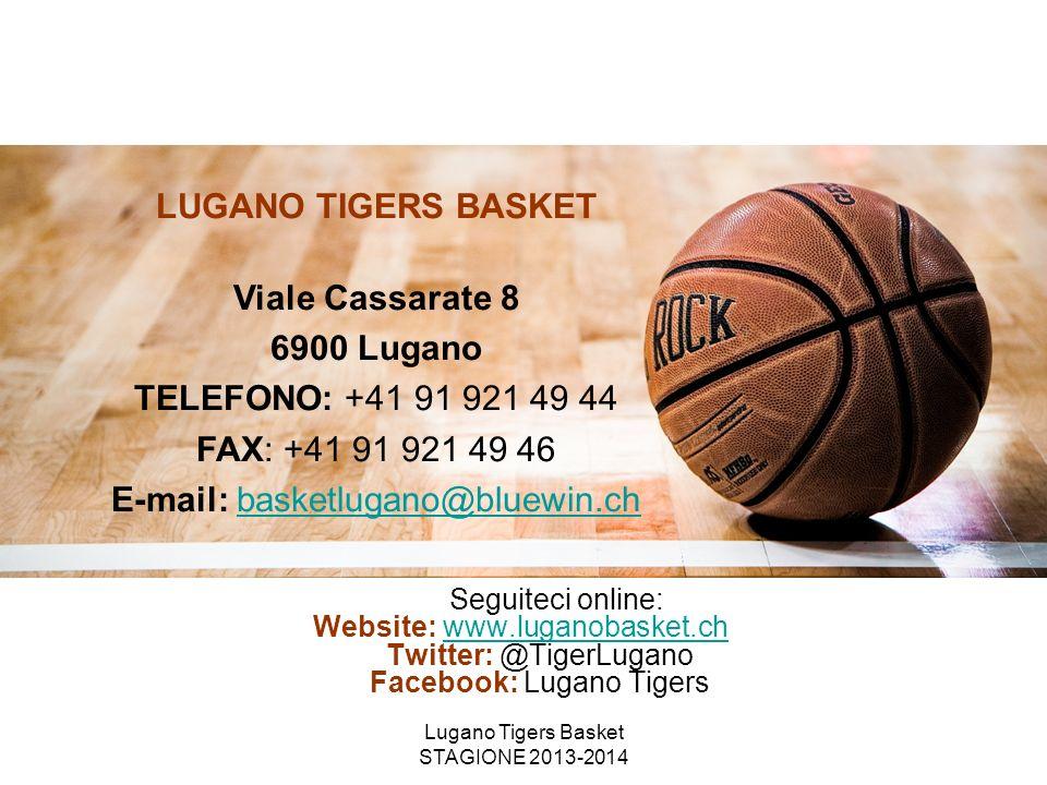 Lugano Tigers Basket STAGIONE 2013-2014 Seguiteci online: Website: www.luganobasket.ch Twitter: @TigerLugano Facebook: Lugano Tigerswww.luganobasket.c