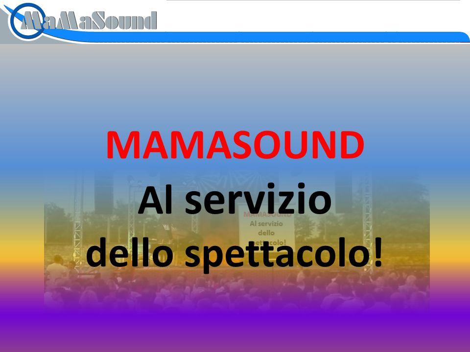 Contatti: Sito internet: www.mamasound.itwww.mamasound.it Sede e magazzino: Via Stelvio 67 – 20051 Limbiate (MB) Telefono e fax: 02.9964746 Email: mamasound@mamasound.itmamasound@mamasound.it Maurizio Cellulare: 338.8174437 Email: maurizio.beltramin@mamasound.it Fabio Cellulare: 329.8512373 Email: fabio.bettini@mamasound.it