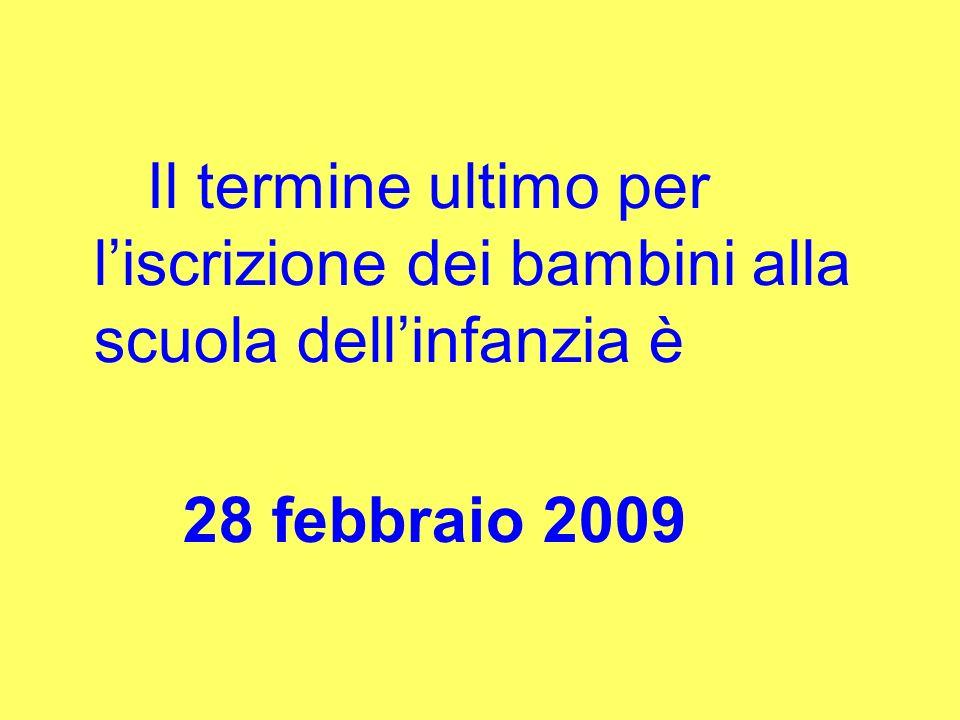 Il termine ultimo per liscrizione dei bambini alla scuola dellinfanzia è 28 febbraio 2009