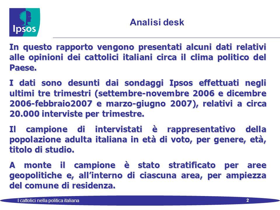 2 I cattolici nella politica italiana Analisi desk In questo rapporto vengono presentati alcuni dati relativi alle opinioni dei cattolici italiani cir