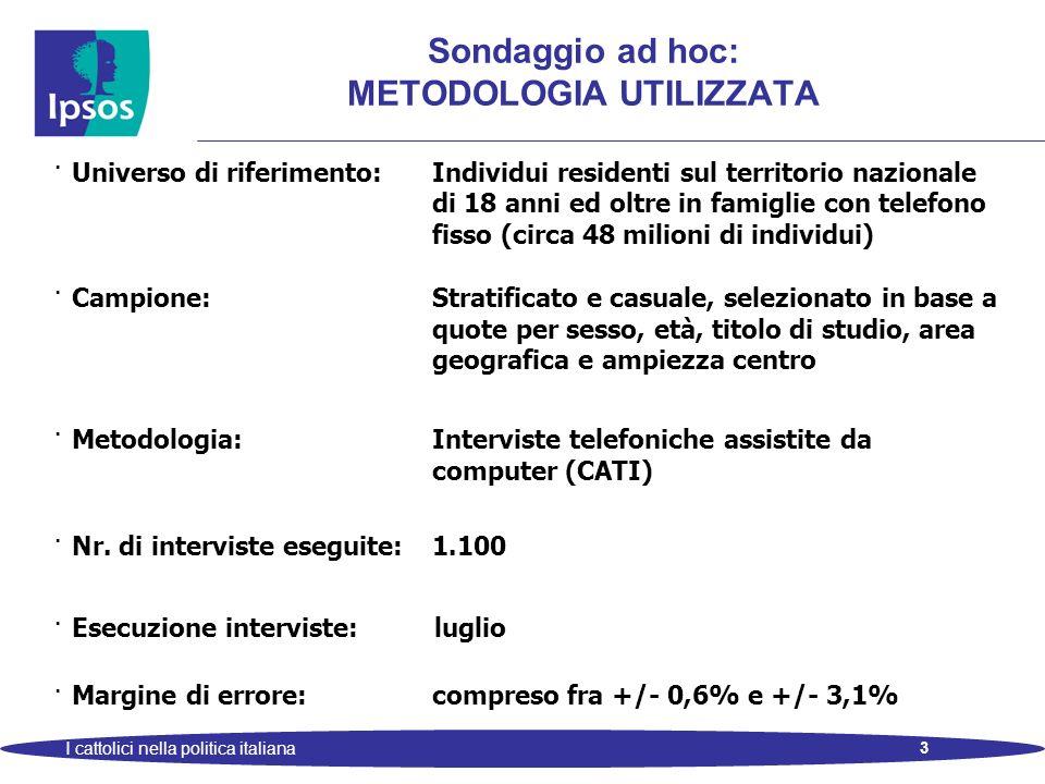 3 I cattolici nella politica italiana Sondaggio ad hoc: METODOLOGIA UTILIZZATA · Universo di riferimento: Individui residenti sul territorio nazionale
