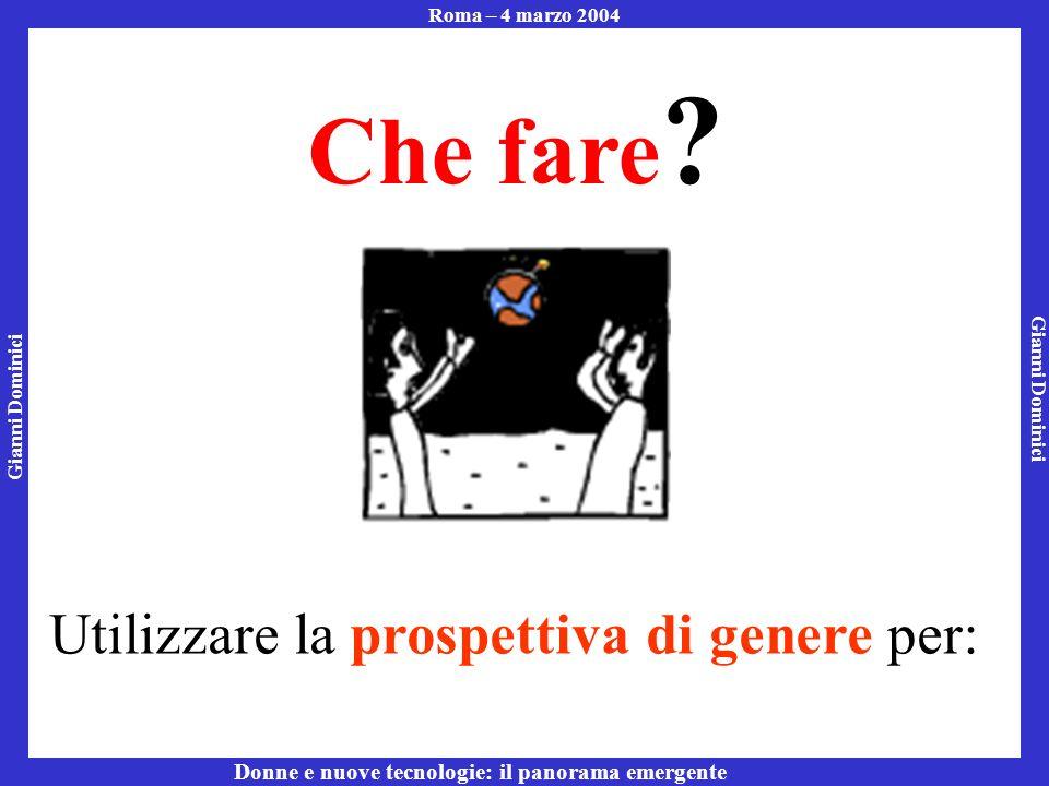 Gianni Dominici Roma – 4 marzo 2004 Donne e nuove tecnologie: il panorama emergente Che fare .