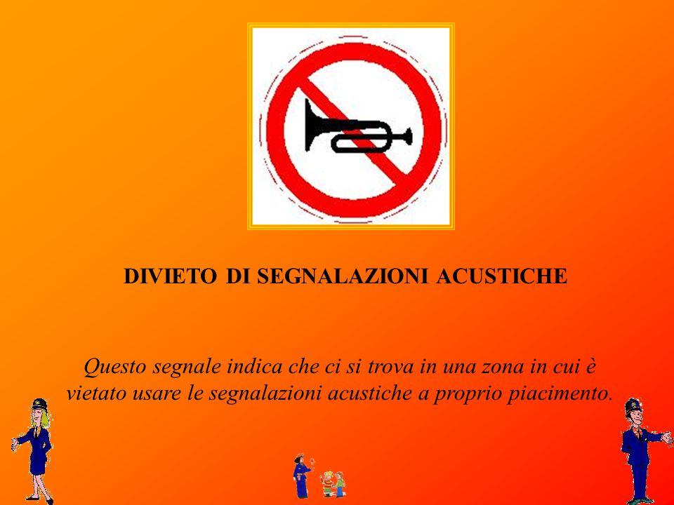 DIVIETO DI SEGNALAZIONI ACUSTICHE Questo segnale indica che ci si trova in una zona in cui è vietato usare le segnalazioni acustiche a proprio piacime
