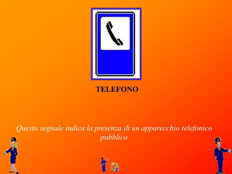 Questo segnale indica la presenza di un apparecchio telefonico pubblico TELEFONO