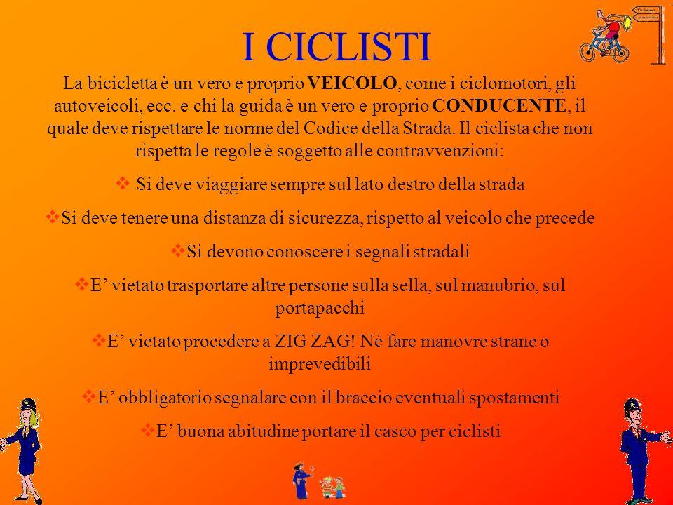 La bicicletta è un vero e proprio VEICOLO, come i ciclomotori, gli autoveicoli, ecc. e chi la guida è un vero e proprio CONDUCENTE, il quale deve risp