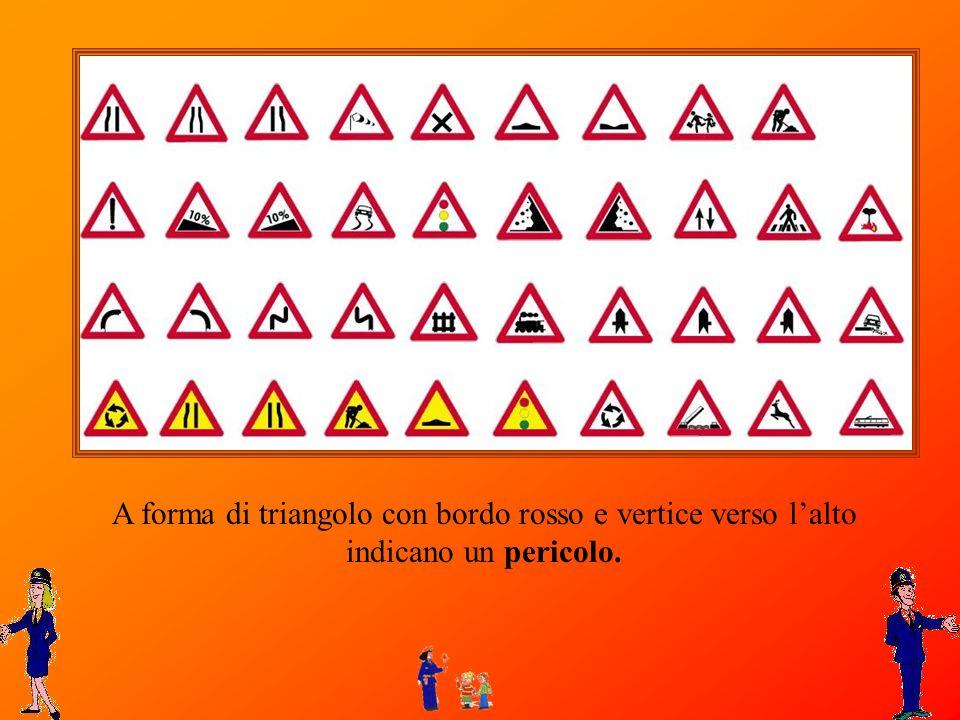 A forma di triangolo con bordo rosso e vertice verso lalto indicano un pericolo.