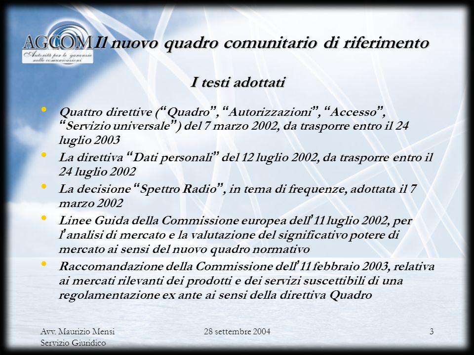 Avv. Maurizio Mensi Servizio Giuridico 28 settembre 20042 Il nuovo quadro comunitario di riferimento I lavori preparatori 10 novembre 1999: comunicazi