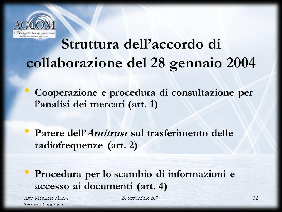 Avv. Maurizio Mensi Servizio Giuridico 28 settembre 200431 La collaborazione con lAntitrust Parere dellAutorità sui provvedimenti dellAntitrust (art.