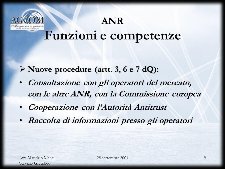 Avv. Maurizio Mensi Servizio Giuridico 28 settembre 20048 ANR Funzioni e competenze Obiettivi e principi dellattività regolamentare (art. 8 dQ): Obiet