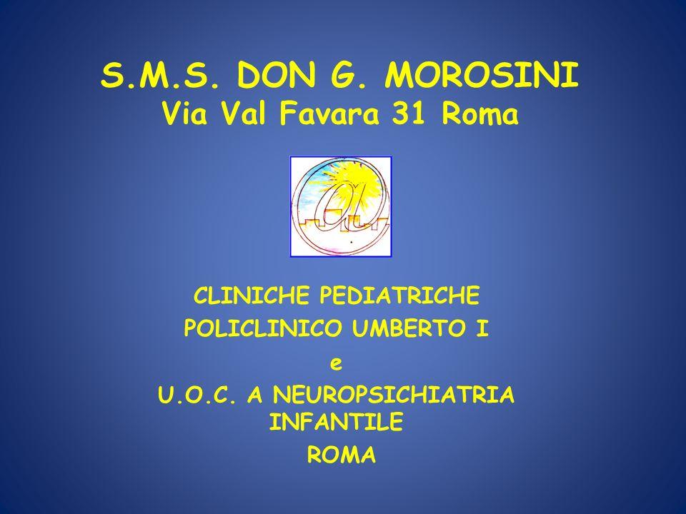 S.M.S. DON G. MOROSINI Via Val Favara 31 Roma CLINICHE PEDIATRICHE POLICLINICO UMBERTO I e U.O.C. A NEUROPSICHIATRIA INFANTILE ROMA www.morosininosped
