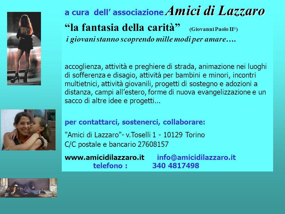 Amici di Lazzaro a cura dell associazione Amici di Lazzaro la fantasia della carità (Giovanni Paolo II°) i giovani stanno scoprendo mille modi per amare….