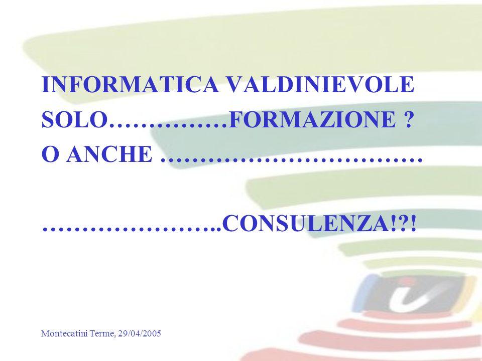 Montecatini Terme, 29/04/2005 INFORMATICA VALDINIEVOLE SOLO……………FORMAZIONE .