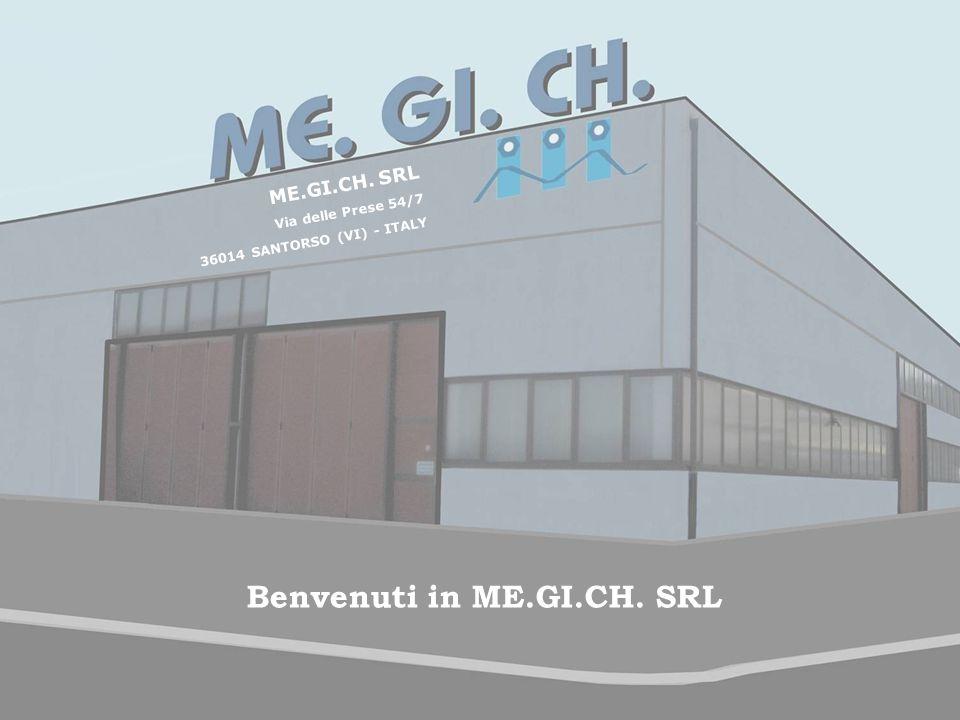 Benvenuti in ME.GI.CH. SRL ME.GI.CH. SRL Via delle Prese 54/7 36014 SANTORSO (VI) - ITALY