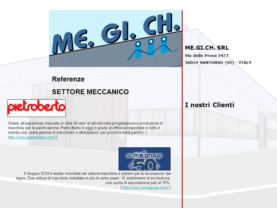 ME.GI.CH. SRL Via delle Prese 54/7 36014 SANTORSO (VI) - ITALY I nostri Clienti Referenze SETTORE MECCANICO Grazie all'esperienza maturata in oltre 90