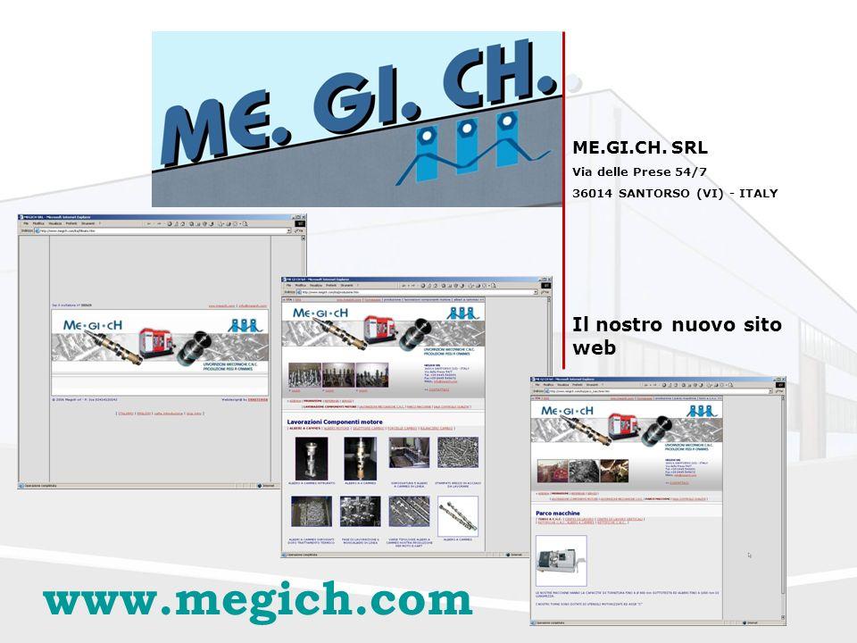 ME.GI.CH. SRL Via delle Prese 54/7 36014 SANTORSO (VI) - ITALY Il nostro nuovo sito web www.megich.com