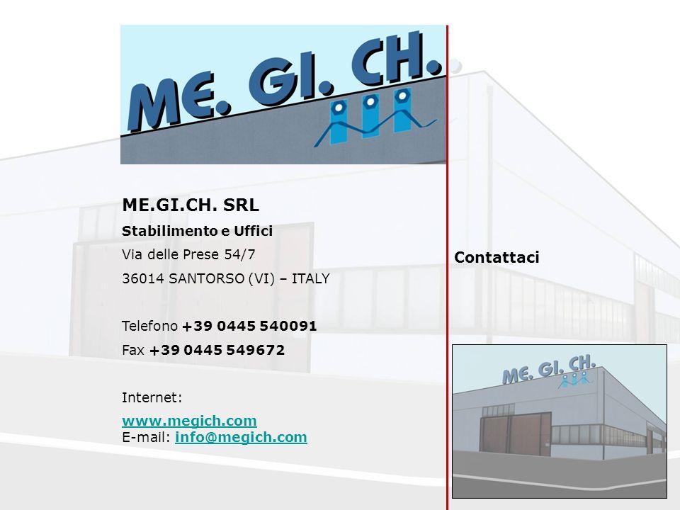 ME.GI.CH. SRL Stabilimento e Uffici Via delle Prese 54/7 36014 SANTORSO (VI) – ITALY Telefono +39 0445 540091 Fax +39 0445 549672 Internet: www.megich