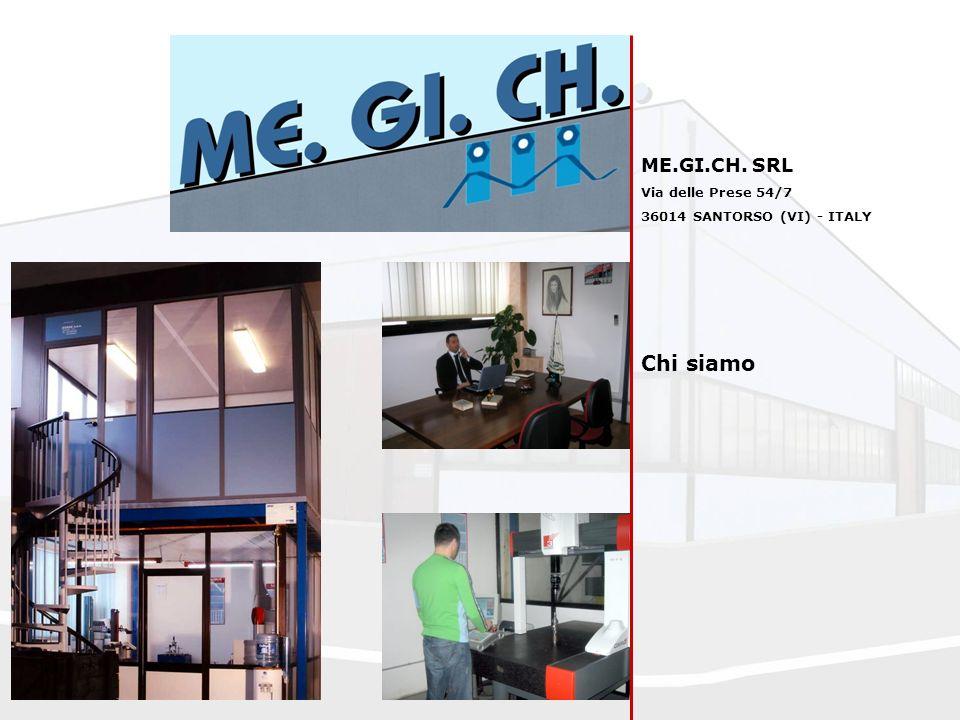 ME.GI.CH. SRL Via delle Prese 54/7 36014 SANTORSO (VI) - ITALY Chi siamo
