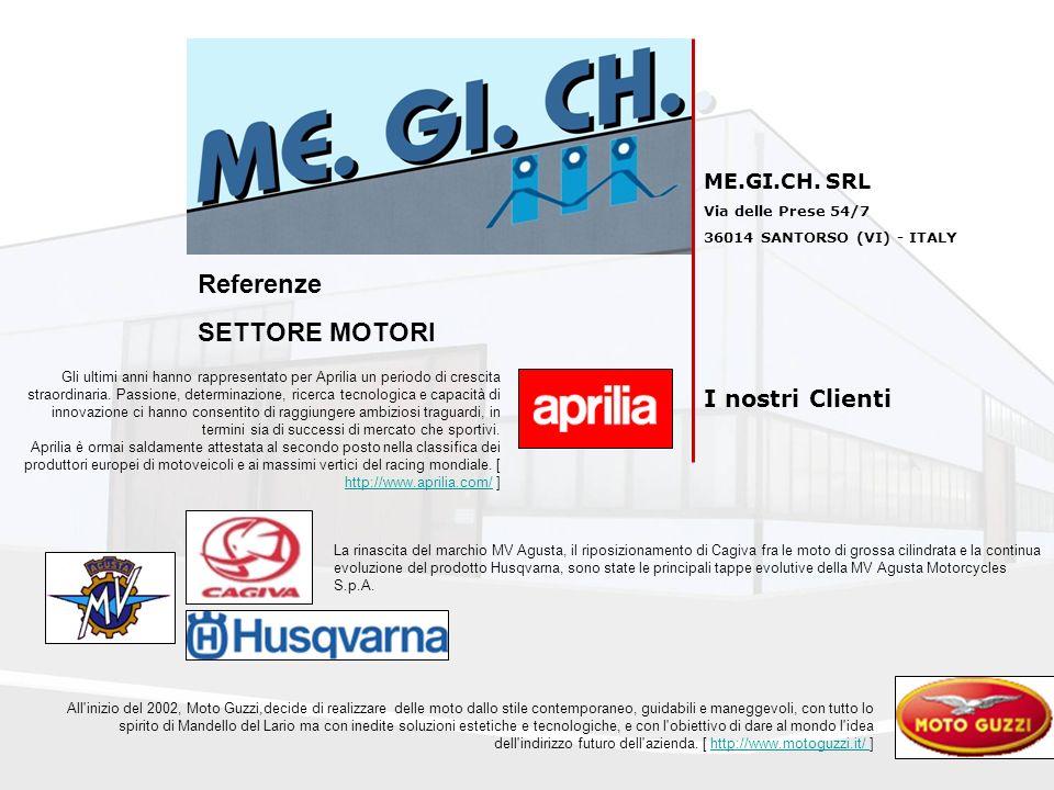 ME.GI.CH. SRL Via delle Prese 54/7 36014 SANTORSO (VI) - ITALY I nostri Clienti Referenze SETTORE MOTORI Gli ultimi anni hanno rappresentato per April