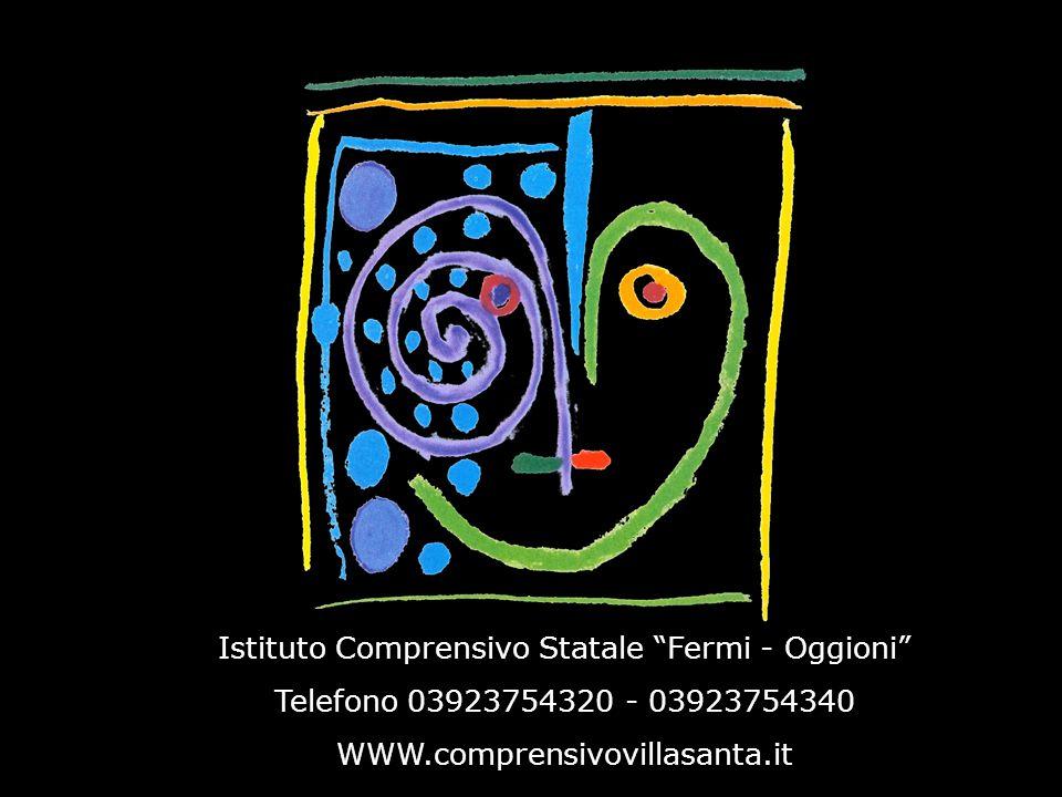Istituto Comprensivo Statale Fermi - Oggioni Telefono 03923754320 - 03923754340 WWW.comprensivovillasanta.it
