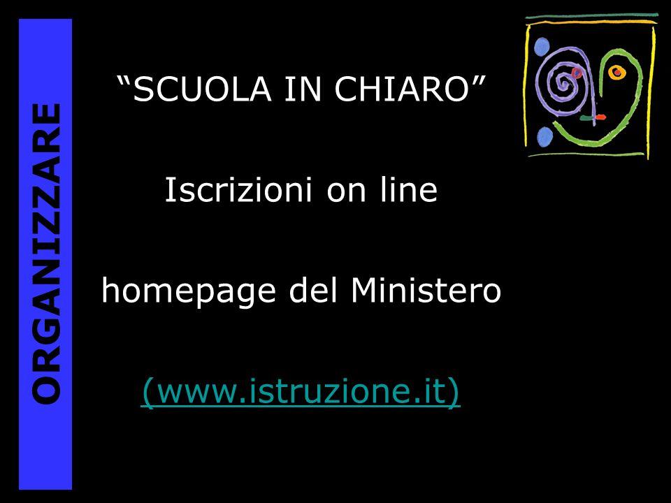 SCUOLA IN CHIARO Iscrizioni on line homepage del Ministero (www.istruzione.it) (www.istruzione.it) ORGANIZZARE