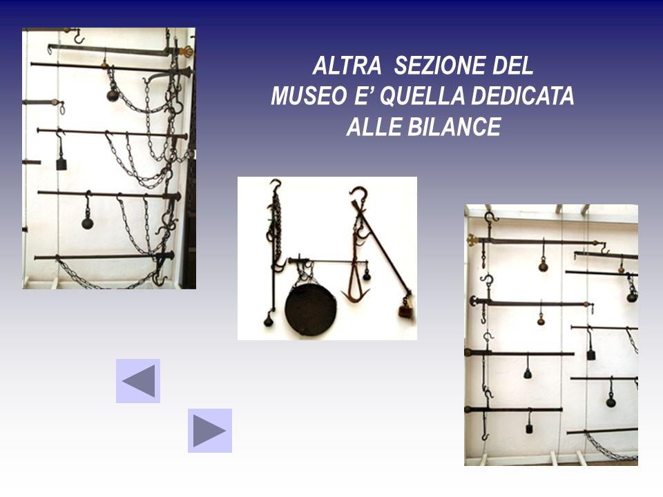 ALTRA SEZIONE DEL MUSEO E QUELLA DEDICATA ALLE BILANCE