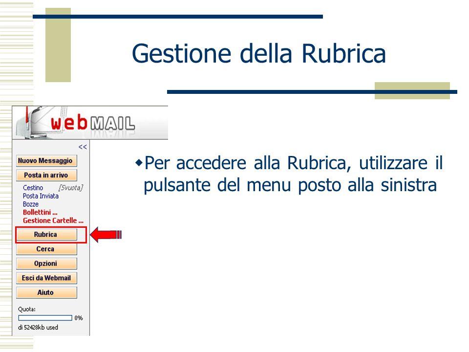 Gestione della Rubrica Per accedere alla Rubrica, utilizzare il pulsante del menu posto alla sinistra