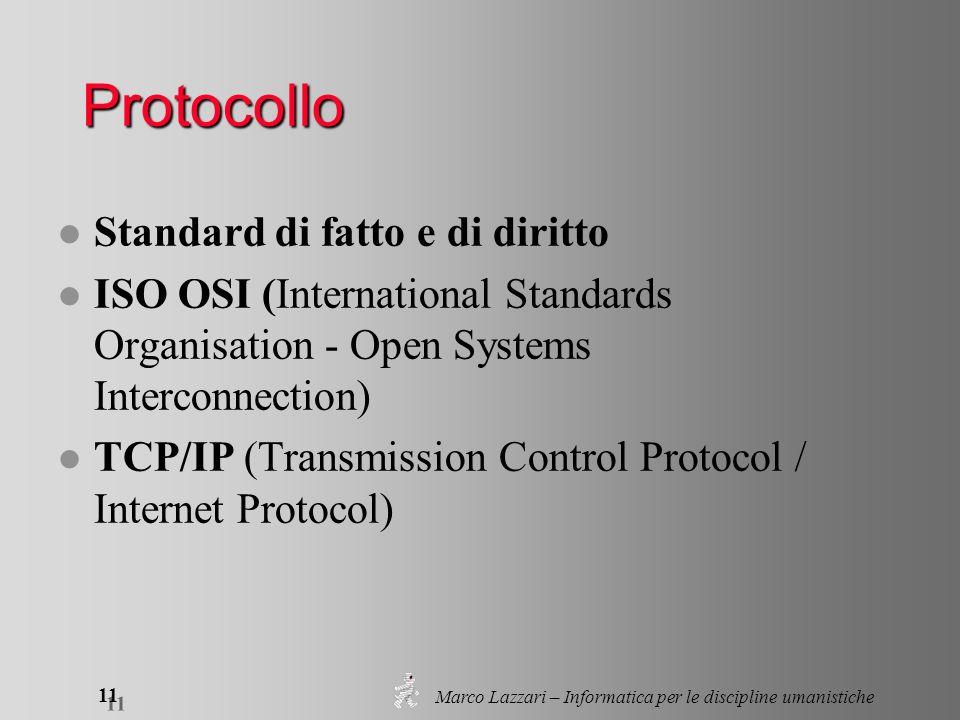 Marco Lazzari – Informatica per le discipline umanistiche 11 Protocollo l Standard di fatto e di diritto l ISO OSI (International Standards Organisati