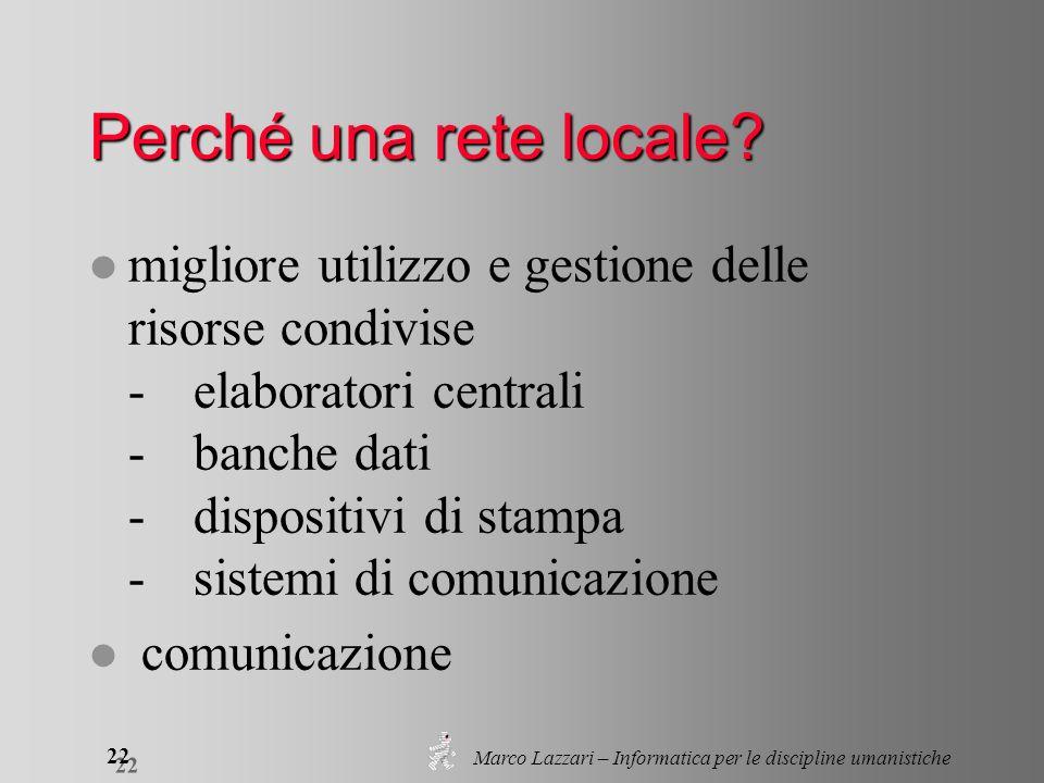 Marco Lazzari – Informatica per le discipline umanistiche 22 Perché una rete locale? l migliore utilizzo e gestione delle risorse condivise -elaborato