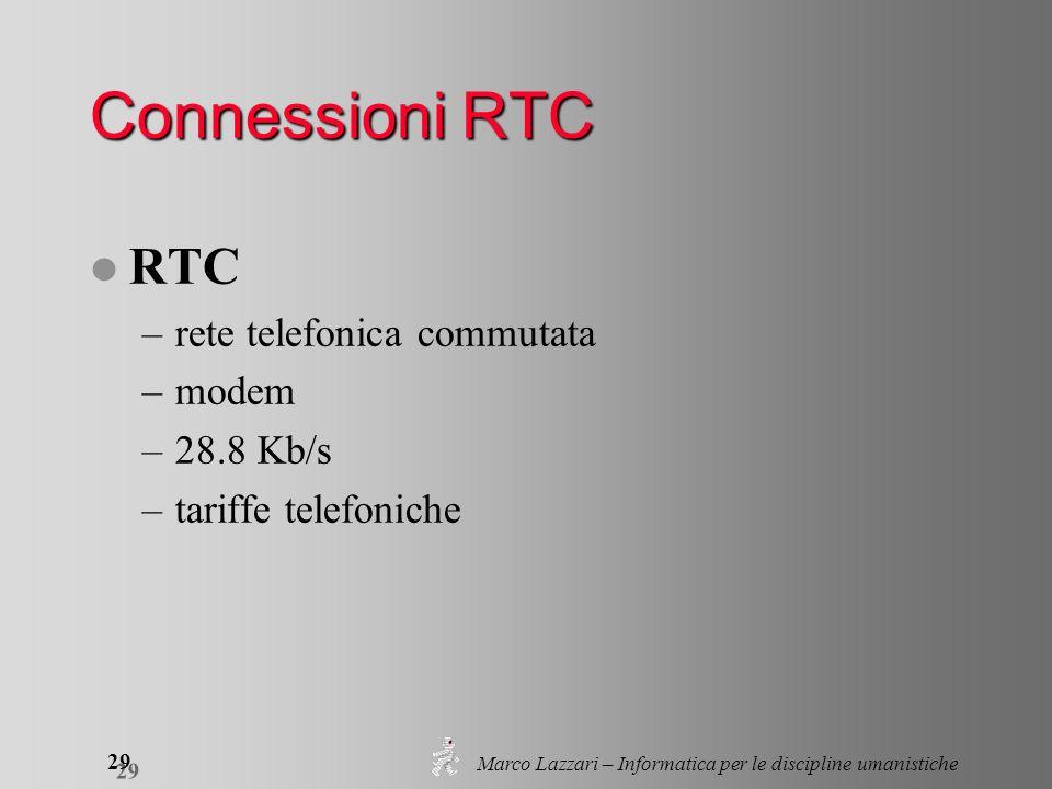 Marco Lazzari – Informatica per le discipline umanistiche 29 Connessioni RTC l RTC –rete telefonica commutata –modem –28.8 Kb/s –tariffe telefoniche