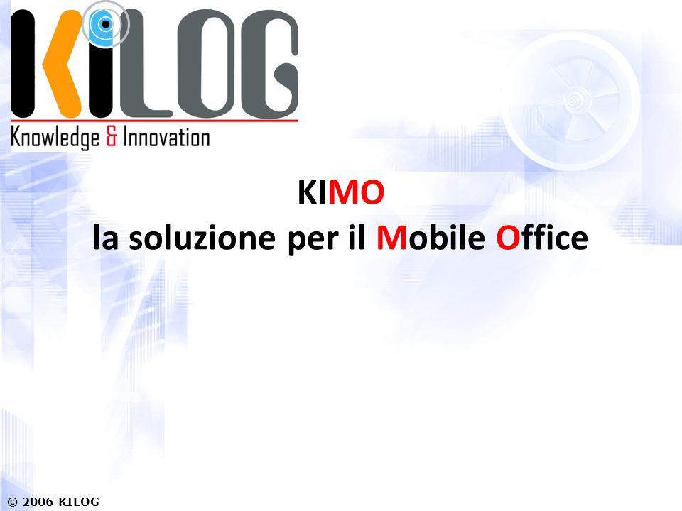 © 2006 KILOG KIMO la soluzione per il Mobile Office