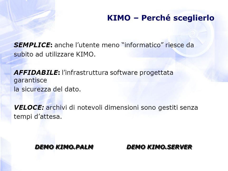 KIMO – Perché sceglierlo SEMPLICE: anche lutente meno informatico riesce da subito ad utilizzare KIMO. AFFIDABILE: linfrastruttura software progettata