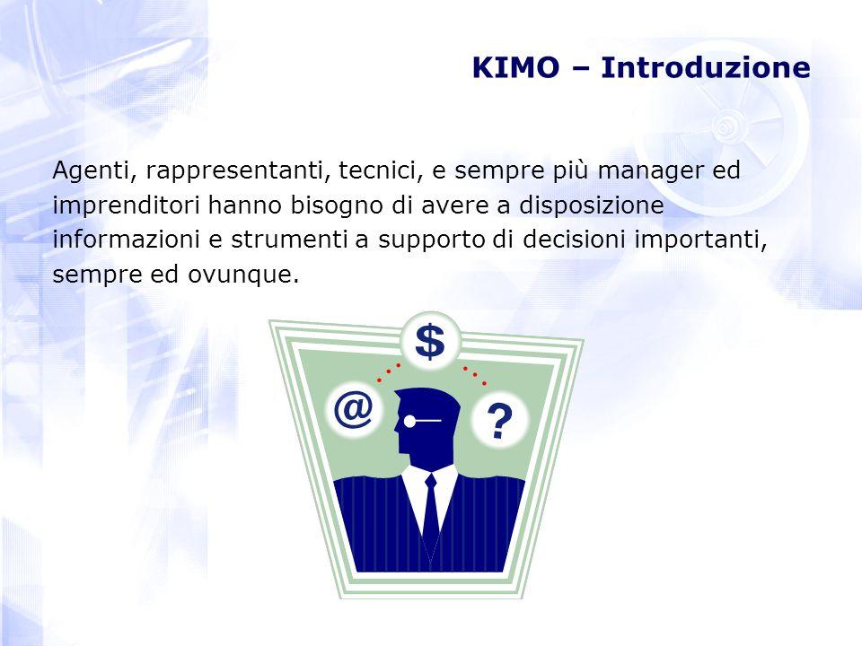 KIMO – Introduzione Agenti, rappresentanti, tecnici, e sempre più manager ed imprenditori hanno bisogno di avere a disposizione informazioni e strumenti a supporto di decisioni importanti, sempre ed ovunque.