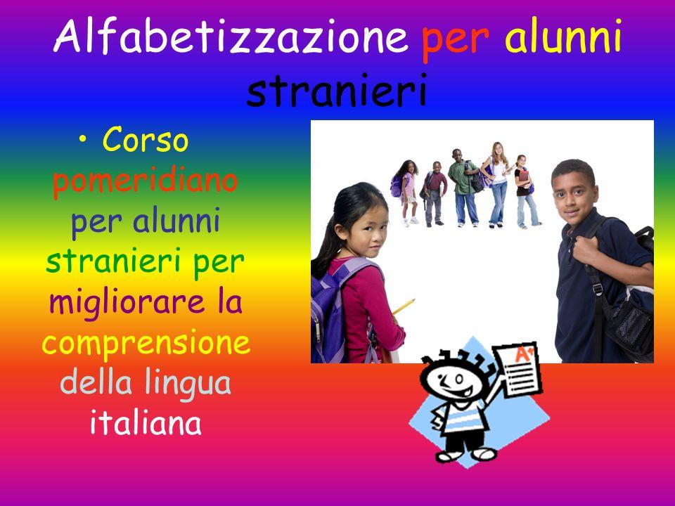 Alfabetizzazione per alunni stranieri Corso pomeridiano per alunni stranieri per migliorare la comprensione della lingua italiana