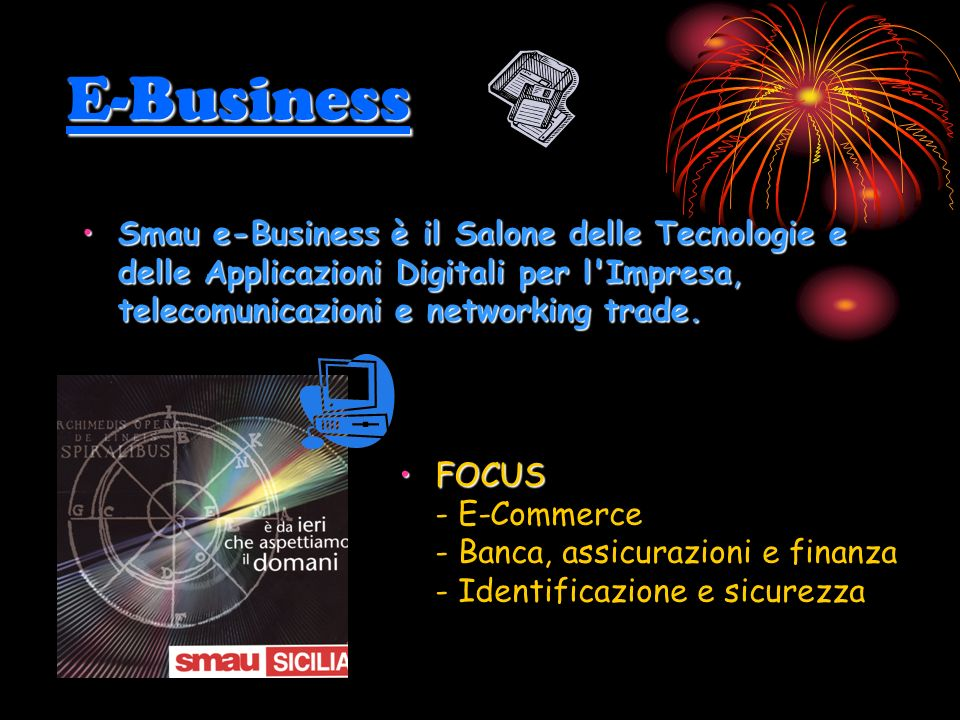 I saloni SMAU Le innovazioni proposte dallo Smau sono state divise in tre saloni E-BusinessE-Business E-LifeE-Life E-GovernmentE-Government