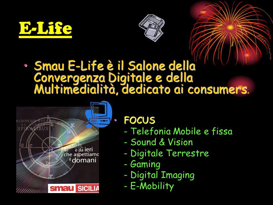 E-Life Smau E-Life è il Salone della Convergenza Digitale e della Multimedialità, dedicato ai consumersSmau E-Life è il Salone della Convergenza Digitale e della Multimedialità, dedicato ai consumers.
