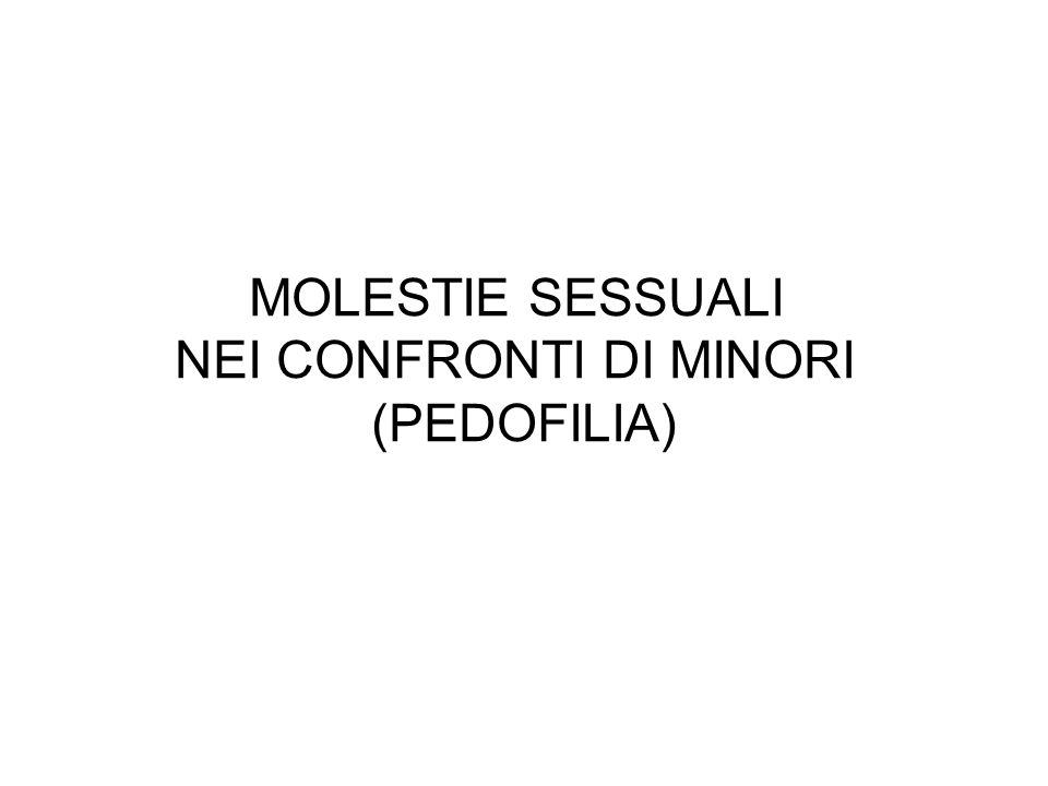 MOLESTIE SESSUALI NEI CONFRONTI DI MINORI (PEDOFILIA)