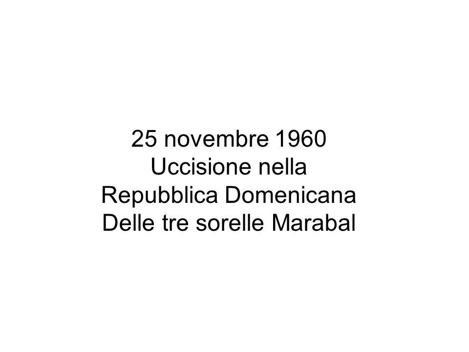 25 novembre 1960 Uccisione nella Repubblica Domenicana Delle tre sorelle Marabal