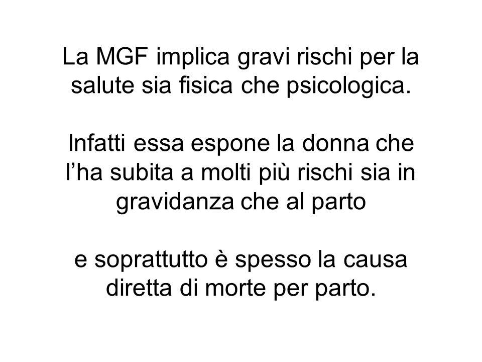La MGF implica gravi rischi per la salute sia fisica che psicologica. Infatti essa espone la donna che lha subita a molti più rischi sia in gravidanza