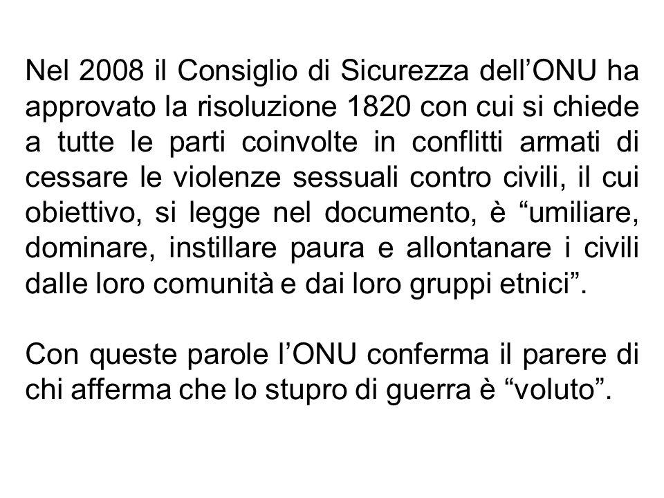 Nel 2008 il Consiglio di Sicurezza dellONU ha approvato la risoluzione 1820 con cui si chiede a tutte le parti coinvolte in conflitti armati di cessar