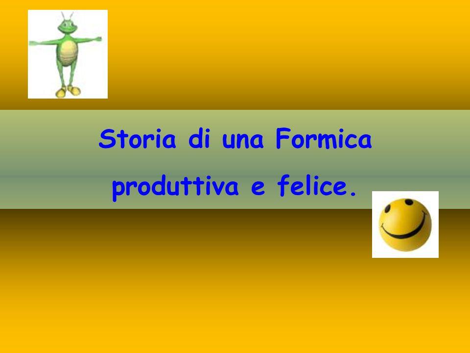 Storia di una Formica produttiva e felice.