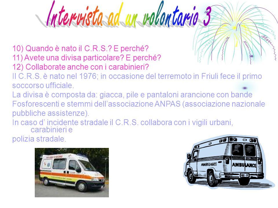 10) Quando è nato il C.R.S.? E perché? 11) Avete una divisa particolare? E perché? 12) Collaborate anche con i carabinieri? Il C.R.S. è nato nel 1976;