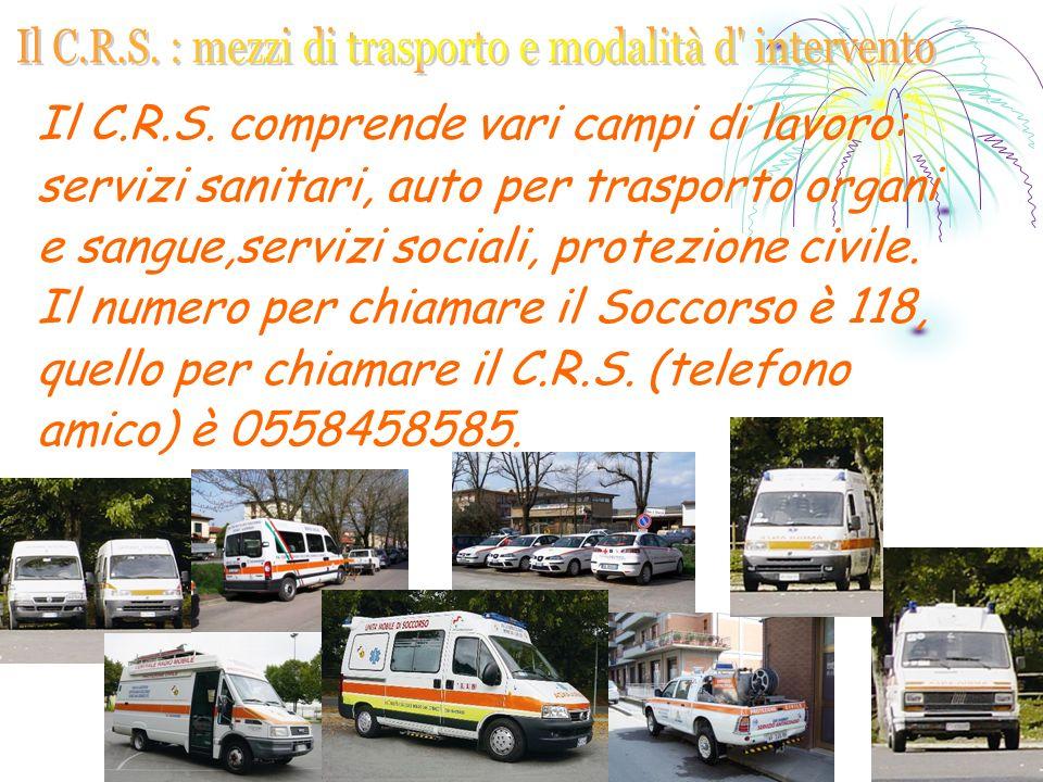 Il C.R.S. comprende vari campi di lavoro: servizi sanitari, auto per trasporto organi e sangue,servizi sociali, protezione civile. Il numero per chiam